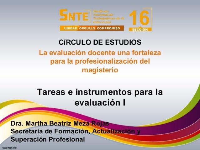 Tareas e instrumentos para la evaluación I CíRCULO DE ESTUDIOS La evaluación docente una fortaleza para la profesionalizac...