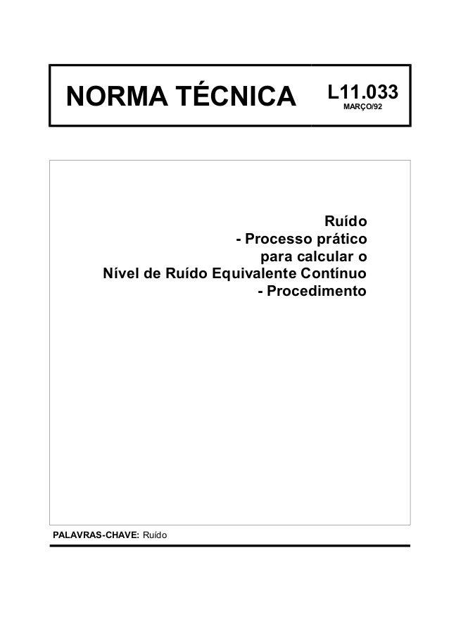 NORMA TÉCNICA L11.033 MARÇO/92 Ruído - Processo prático para calcular o Nível de Ruído Equivalente Contínuo - Procedimento...
