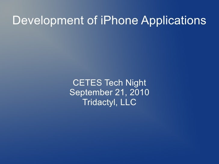 Development of iPhone Applications           CETES Tech Night          September 21, 2010             Tridactyl, LLC
