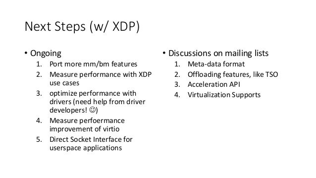 Next Steps (w/ XDP) • Ongoing 1. Port more mm/bm features 2. Measure performance with XDP use cases 3. optimize performanc...