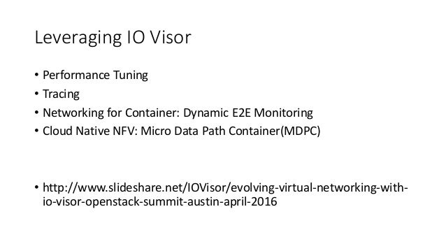 Leveraging IO Visor • Performance Tuning • Tracing • Networking for Container: Dynamic E2E Monitoring • Cloud Native NFV: ...