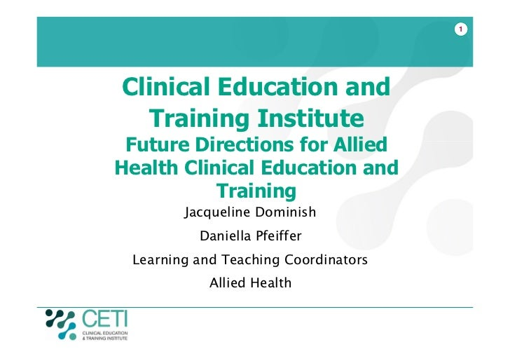 1Clinical Education and  Training Institute Future Directions for AlliedHealth Clinical Education and           Training  ...