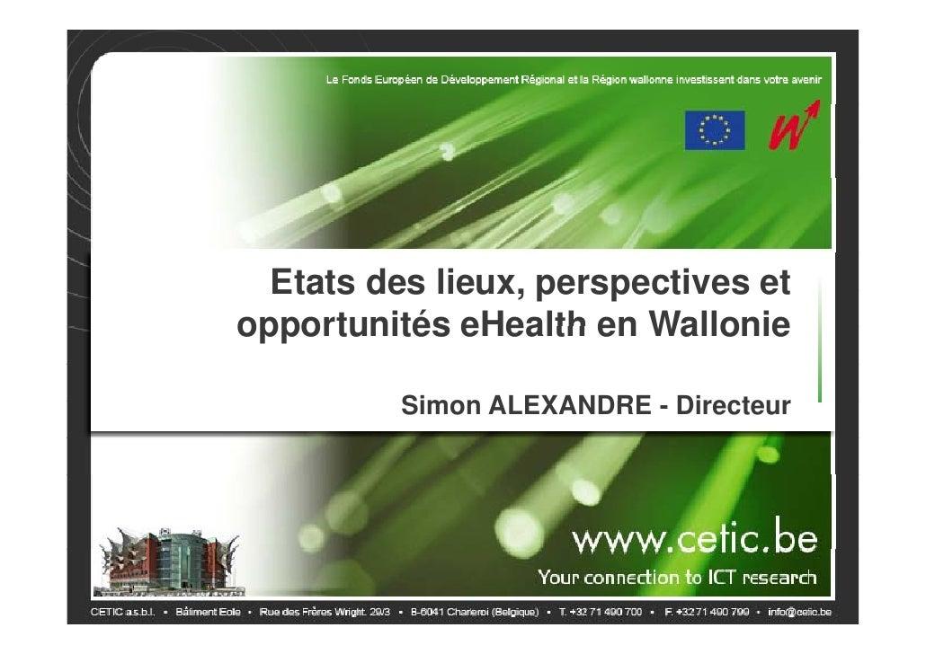 Etats des lieux, perspectives etopportunités eHealth en Wallonie          Simon ALEXANDRE - Directeur