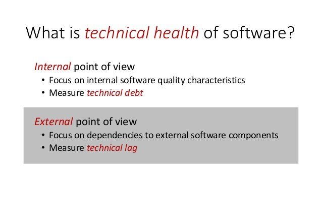 External software health Technical view • Dependency hell • Unmaintained or outdated libraries • Backward incompatibilitie...