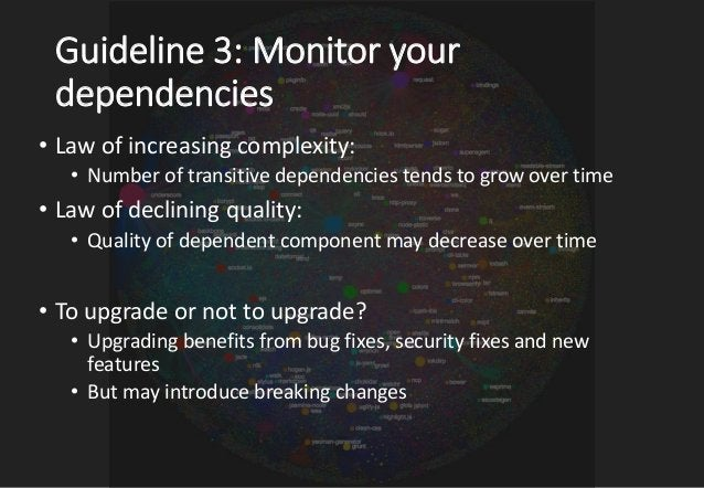 Guideline 3: Monitor your dependencies Use Continuous Integration/Deployement and automatic dependency monitoring tools