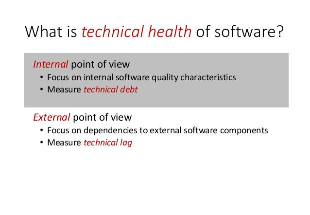 """Internal software health Technical view Increase technical wealth by reducing your technical debt """"a concept in programmin..."""