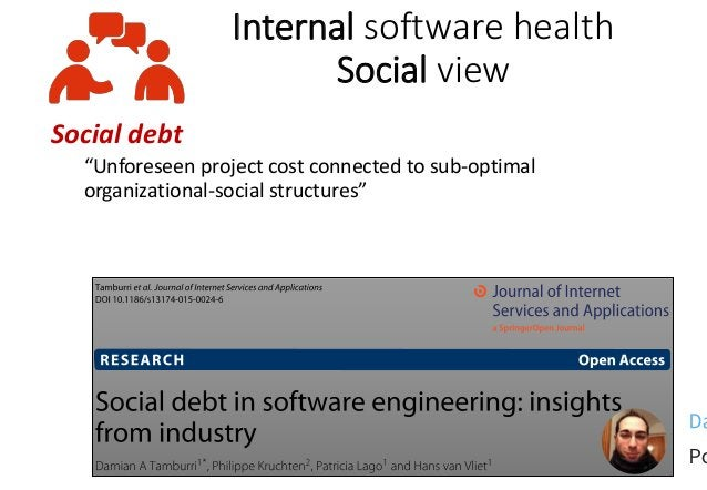 Internal software health Social view Reduce social debt by removing community smells • Organisational silo High decoupling...