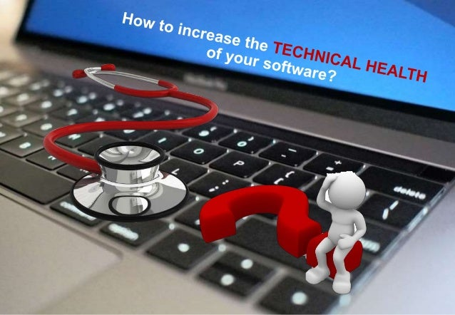 Prof. Dr. Tom Mens Software Engineering Lab How to increase the TECHNICAL HEALTH of your software? tom.mens@umons.ac.be @t...