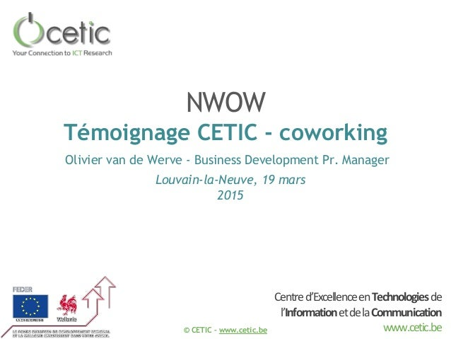 © CETIC – www.cetic.be Centred'ExcellenceenTechnologiesde l'InformationetdelaCommunication www.cetic.be NWOW Témoignage CE...