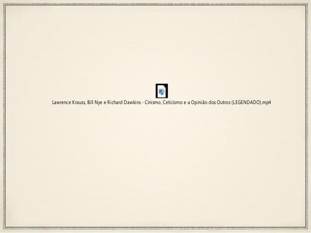 Lawrence Krauss, Bill Nye e Richard Dawkins - Cinismo, Ceticismo e a Opinião dos Outros (LEGENDADO).mp4