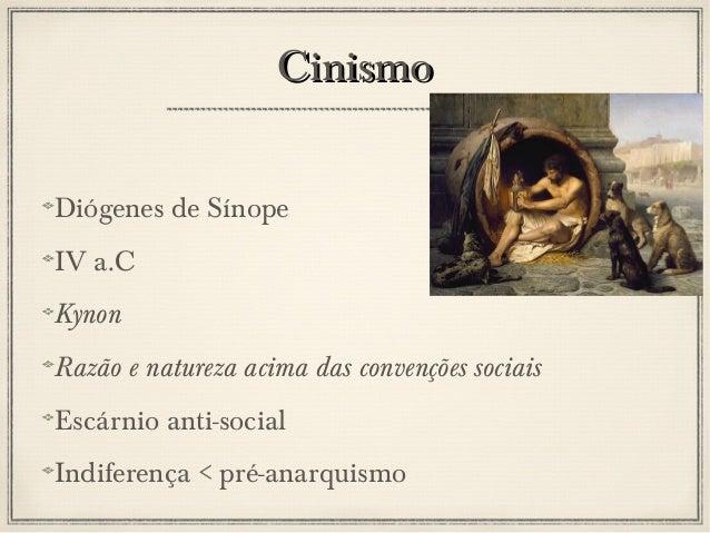 Cinismo Diógenes de Sínope IV a.C Kynon Razão e natureza acima das convenções sociais Escárnio anti-social Indiferença < p...