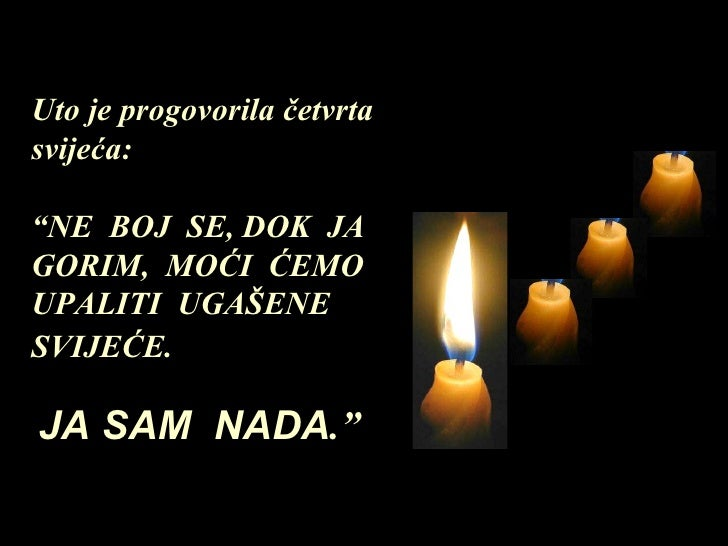 """Uto je progovorila četvrta svijeća:  """" NE  BOJ  SE ,  DOK  JA GORIM,  MOĆI  ĆEMO UPALITI  UGAŠENE SVIJEĆE.   JA SAM  NADA ."""""""