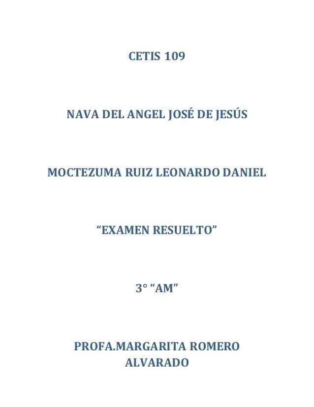 """CETIS 109 NAVA DEL ANGEL JOSÉ DE JESÚS MOCTEZUMA RUIZ LEONARDO DANIEL """"EXAMEN RESUELTO"""" 3° """"AM"""" PROFA.MARGARITA ROMERO ALV..."""