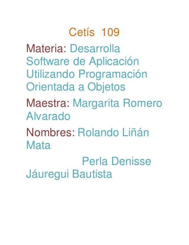 Cetís 109 Materia: Desarrolla Software de Aplicación Utilizando Programación Orientada a Objetos Maestra: Margarita Romero...