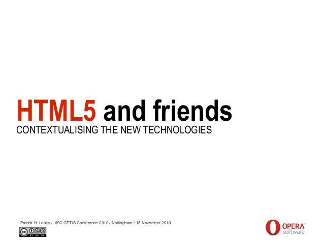 HTML5 and friends Patrick H. Lauke / JISC CETIS Conference 2010 / Nottingham / 15 November 2010 CONTEXTUALISING THE NEW TE...
