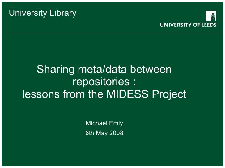Sharing meta/data between repositories : lessons from the MIDESS Project Michael Emly 6th May 2008 University Library