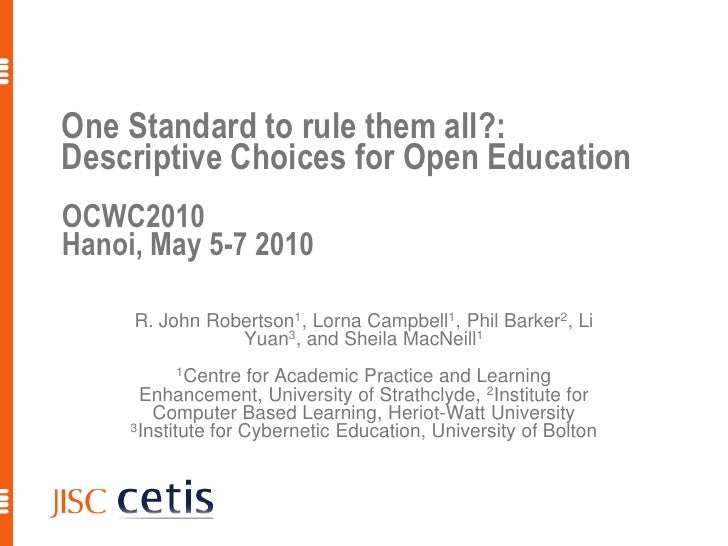 One Standard to rule them all?: Descriptive Choices for Open Education OCWC2010 Hanoi, May 5-7 2010       R. John Robertso...
