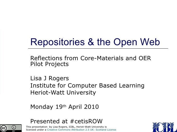 Repositories & the Open Web Reflections from Core-Materials and OER Pilot Projects Lisa J Rogers Institute for Computer Ba...