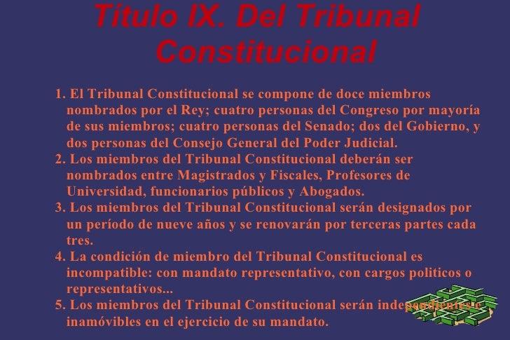 Título IX. Del Tribunal Constitucional 1. El Tribunal Constitucional se compone de doce miembros nombrados por el Rey; cua...