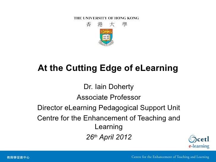At the Cutting Edge of eLearning               Dr. Iain Doherty             Associate ProfessorDirector eLearning Pedagogi...