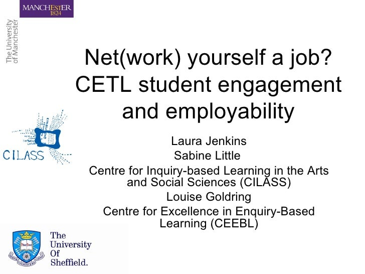 Net(work) yourself a job? CETL student engagement and employability Laura Jenkins Sabine Little  Centre for Inquiry-based ...