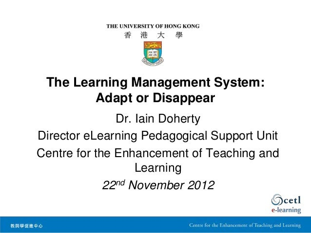 The Learning Management System:        Adapt or Disappear               Dr. Iain DohertyDirector eLearning Pedagogical Sup...