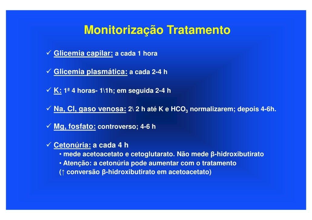 Monitorização Tratamento Glicemia capilar: a cada 1 hora  Glicemia plasmática: a cada 2-4 h  K: 1ª 4 horas- 11h; em seguid...
