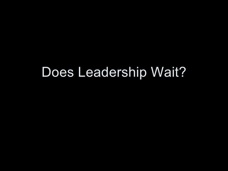 Does Leadership Wait?