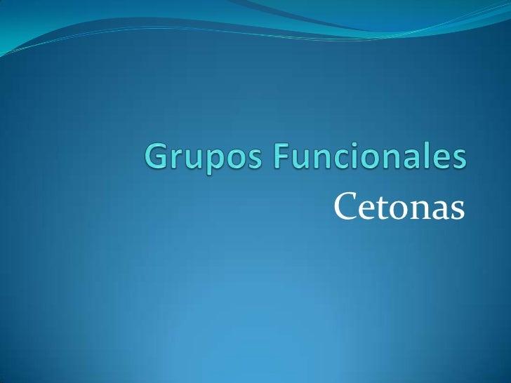 Grupos Funcionales<br />Cetonas<br />