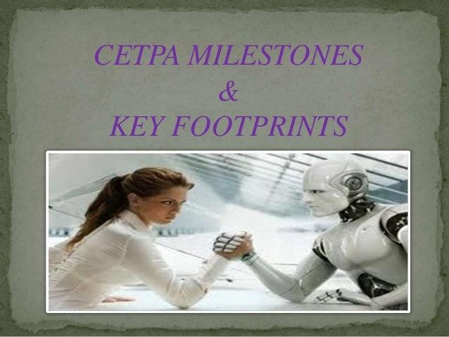 CETPA MILESTONES & KEY FOOTPRINTS
