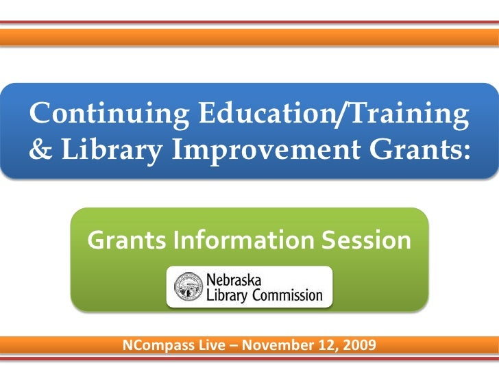Continuing Education/Training & Library Improvement Grants:<br />Grants Information Session<br />NCompass Live – November ...