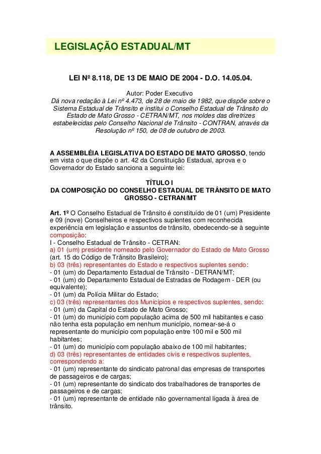 LEGISLAÇÃO ESTADUAL/MT LEI Nº 8.118, DE 13 DE MAIO DE 2004 - D.O. 14.05.04. Autor: Poder Executivo Dá nova redação à Lei n...