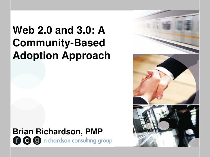 Web 2.0 and 3.0: A Community-Based Adoption Approach     Brian Richardson, PMP