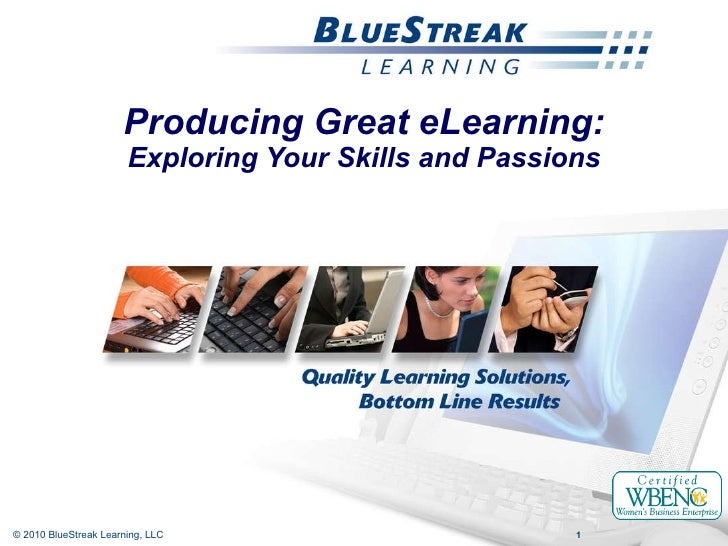 Producing Great eLearning: Exploring Your Skills and Passions © 2010 BlueStreak Learning, LLC