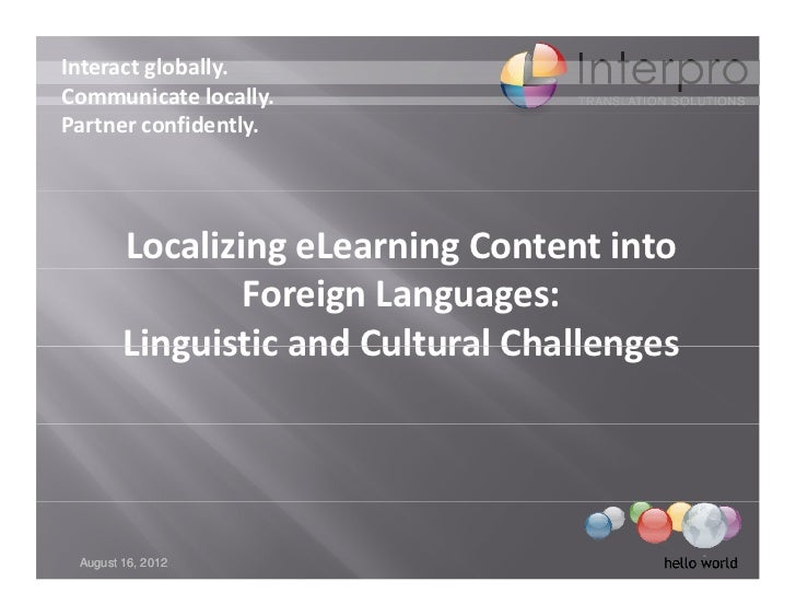 Interact globally. Communicate locally. Partner confidently.        Localizing eLearning Content into                 Fore...