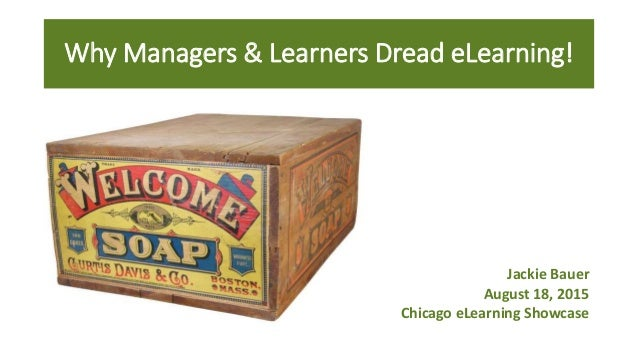 Why Managers & Learners Dread eLearning! Jackie Bauer August 18, 2015 Chicago eLearning Showcase