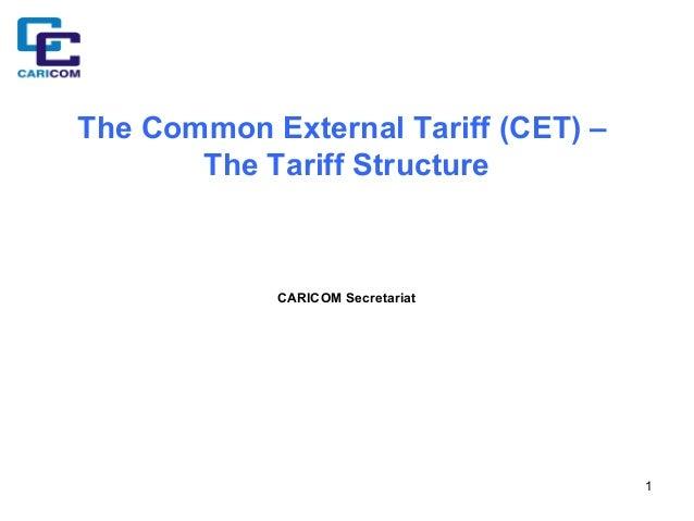 The Common External Tariff (CET) – The Tariff Structure  CARICOM Secretariat  1