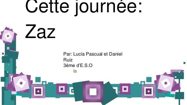 Cette journée: Zaz Par: Lucía Pascual et Daniel Ruiz 3ème d'E.S.O escolagavina