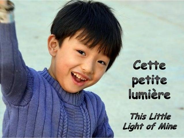 Cette petite lumière est la mienne, je vais la laisser briller This little light of mine, I'm gonna let it shine