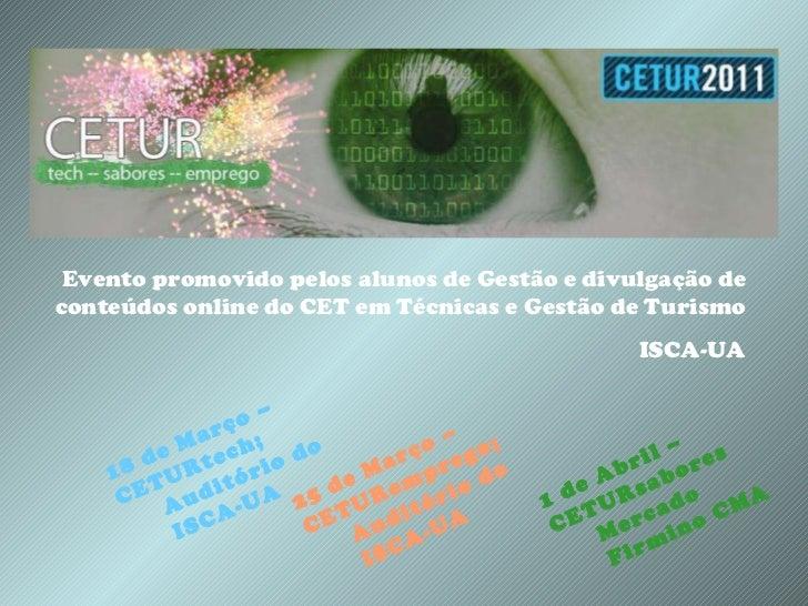 <ul><ul><ul><li>25 de Março – CETURemprego; </li></ul></ul></ul><ul><ul><ul><ul><li>Auditório do ISCA-UA </li></ul></ul></...