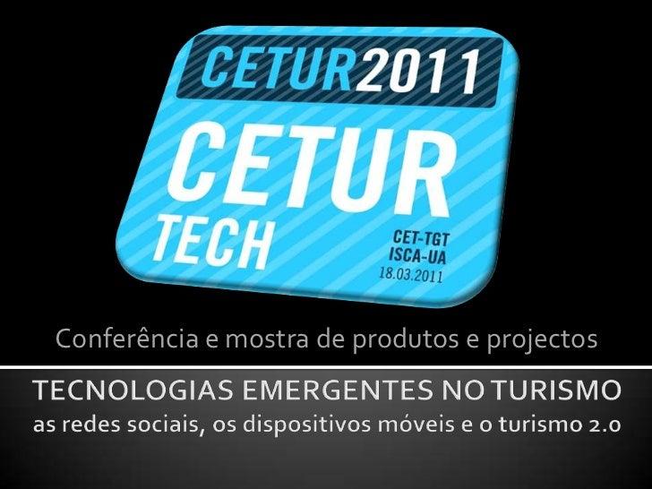 Conferência e mostra de produtos e projectos<br />TECNOLOGIAS EMERGENTES NO TURISMOas redes sociais, os dispositivos móvei...