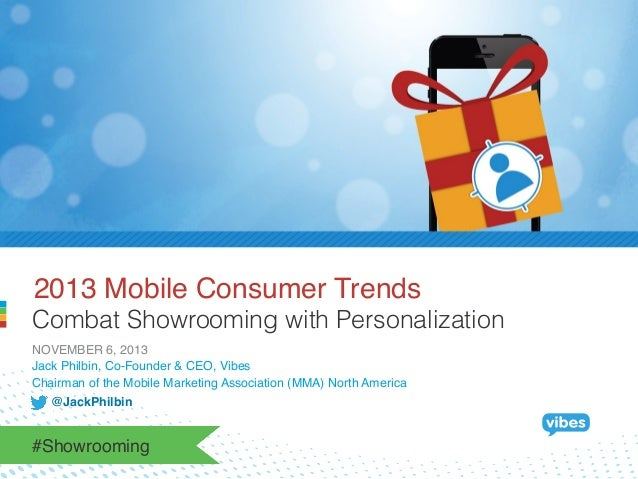 2013 Mobile Consumer Trends! Combat Showrooming with Personalization NOVEMBER 6, 2013! Jack Philbin, Co-Founder & CEO, Vib...