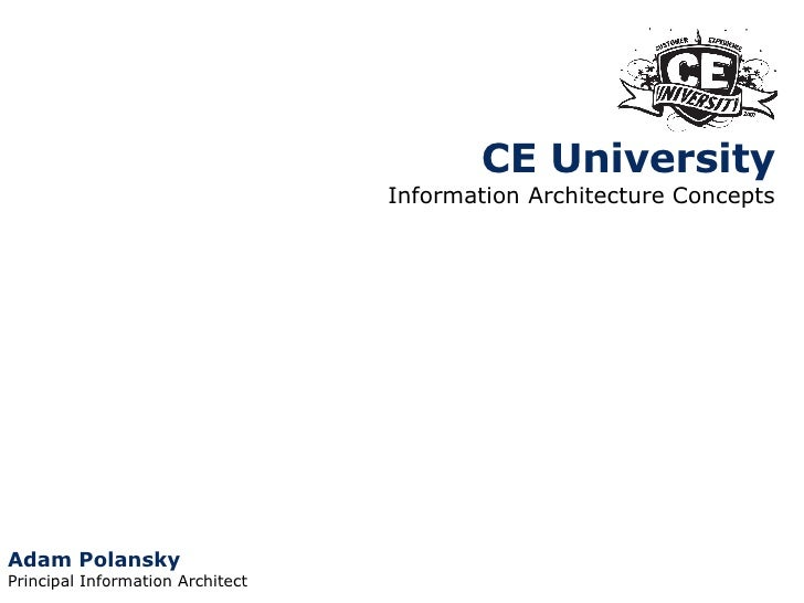 CE University Information Architecture Concepts Adam Polansky Principal Information Architect