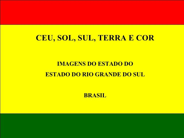 CEU, SOL, SUL, TERRA E COR IMAGENS DO ESTADO DO ESTADO DO RIO GRANDE DO SUL BRASIL