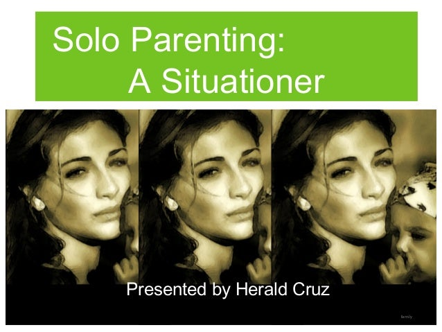 Solo Parenting: A Situationer Presented by Herald Cruz family