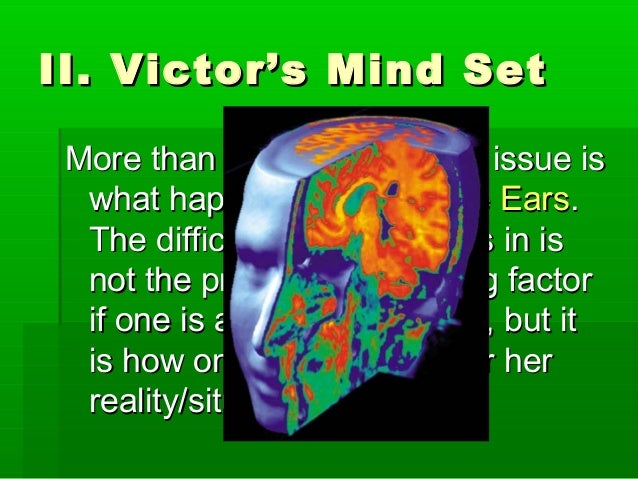 II. Victor's Mind SetII. Victor's Mind Set More than anything, the real issue isMore than anything, the real issue is what...