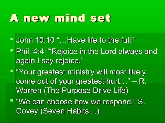 "A new mind setA new mind set  John 10:10 ""…Have life to the full.""John 10:10 ""…Have life to the full.""  Phil. 4:4 """"Rejo..."