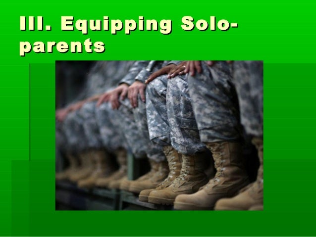 III. Equipping Solo-III. Equipping Solo- parentsparents