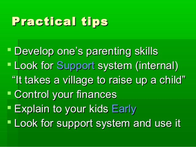 Practical tipsPractical tips  Develop one's parenting skillsDevelop one's parenting skills  Look forLook for SupportSupp...