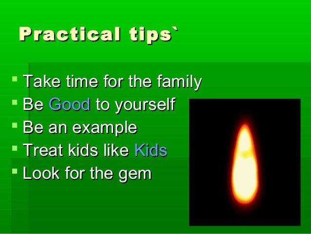 Practical tips`Practical tips`  Take time for the familyTake time for the family  BeBe GoodGood to yourselfto yourself ...